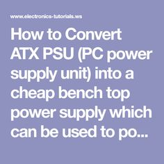 How to Convert ATX PSU (PC power supply unit) into a cheap bench top power supply which can be used to power many different types of electronics circuits