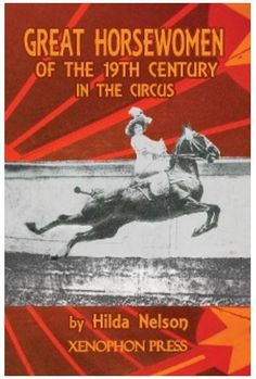 Great Horsewomen of the 19th Century in the Circus by H. Nelson