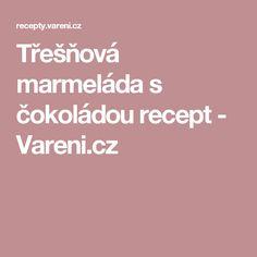 Třešňová marmeláda s čokoládou recept - Vareni.cz