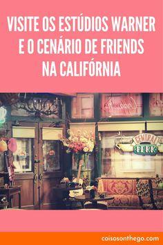 Visite os estúdios Warner e o cenário de Friends (e de outras séries e filmes) na Califórnia: