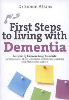 Dr Simon Atkins - First Steps to Living with Dementia What Is Dementia, Living With Dementia, Dementia Care, Dementia Awareness, Better Books, Mental Health Conditions, Online Library, Alzheimers, Health And Wellbeing