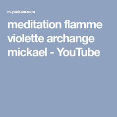 meditation flamme violette archange mickael - YouTube