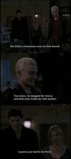 Spike reminiscing about his time with Dru. Buffy's response.