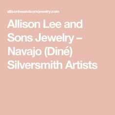 Allison Lee and Sons Jewelry – Navajo (Diné) Silversmith Artists