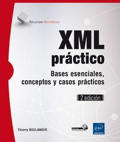 XML práctico: bases esenciales, conceptos y casos prácticos / Thierry Boulanger