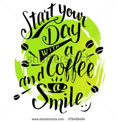 Start your day with a coffee and smile. Modern calligraphy motivational quote. Brush handwritten inscription on green watercolor splash background isolated on white