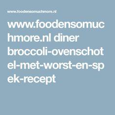 www.foodensomuchmore.nl diner broccoli-ovenschotel-met-worst-en-spek-recept Food And Drink