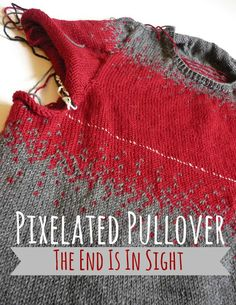 Abso-knitting-lutely! Pixelated Pullover: The End Is In Sight (knitting)