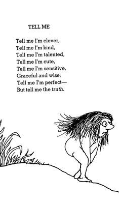 Shel Silverstein (Tell me the truth)  it may hurt but lies hurt on a much deeper level