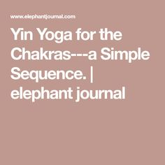 Yin Yoga for the Chakras---a Simple Sequence. | elephant journal