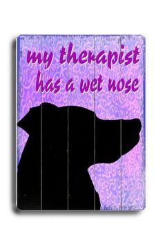"Artehouse LLC My Therapist has a Wet Nose Wood Sign - 12"" x 9"" | Wayfair"