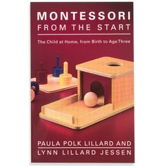 Montessori From the Start - The Child at Home, from Birth to Age Three