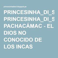 PRINCESINHA_DI_SOL: PACHACÁMAC - EL DIOS NO CONOCIDO DE LOS INCAS