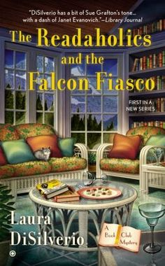 The Readaholics and the Falcon Fiasco (A Book Club Mystery #1) by Laura DiSilverio