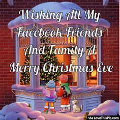 Wishing All My Facebook Friends And Family A Merry Christmas Eve
