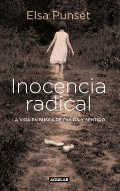 Punset, Elsa.  Inocencia radical : la vida en busca de la pasión y sentido. Madrid : Aguilar, 2010.