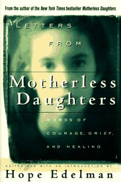 Letter From Motherless Daughters, Hope Edelman