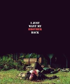 I just want my brother back... TWD