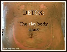 Detox: Clay Body Mask or Clay Bath Indian Healing Clay Mask, Detox Body Wraps, Detox Wrap, Diy Body Wrap, Detox Cleanse For Weight Loss, Cleanse Detox, Body Cleanse, Bentonite Clay Mask, Bentonite Clay Detox Bath