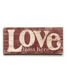 This would be beautiful to look at every day. (A reminder to choose love.)  :: 'Love Lives Here' Wall Art #zulily