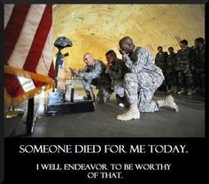 Died for me ... live to be worthy of his/her sacrifice!