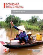 Blanco Sánchez, Juan Manuel Economía : teoría y práctica / Juan Manuel Blanco Sánchez Madrid : McGraw-Hill, 2014 ISBN 9788448192815 S 330 BLA