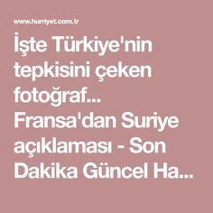 İşte Türkiye'nin tepkisini çeken fotoğraf... Fransa'dan Suriye açıklaması - Son Dakika Güncel Haberler