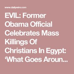 EVIL: Former Obama Official Celebrates Mass Killings Of Christians In Egypt: 'What Goes Around Comes Around' | Daily Wire