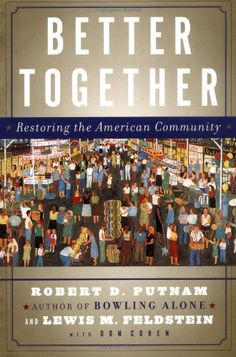 Better Together: Restoring the American Community by Robert D. Putnam http://www.amazon.com/dp/0743235479/ref=cm_sw_r_pi_dp_YUsAub0PSF49V