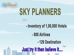 SkyPlanners have -Inventory of 1,00,000 Hotels -800 Airlines -129 Destination Just try it Call: 9999065900  #Travel #Airticketing #DomesticFlights #TravelAgency #CheapFlights http://skyplanners.com/