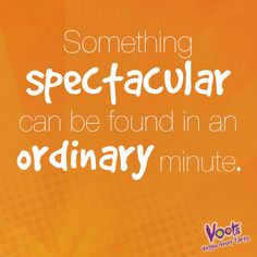 Something spectacular can be found in an ordinary minute