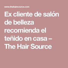 Ex cliente de salón de belleza recomienda el teñido en casa – The Hair Source