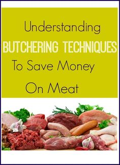 How to save money on meat by understanding simple butcher techniques.  Frugal Living and Couponing!