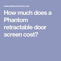 How Much Does A Phantom Retractable Door Screen Cost?
