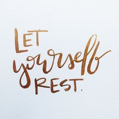 Let yourself rest.