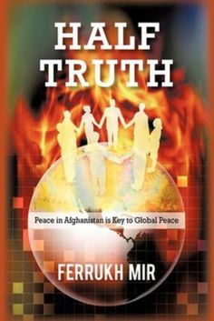 Half Truth by Ferrukh Mir || Half Truth is an endeavor to portray the real picture of today s burning and bleeding Afghanistan. It unveils the hidden faces and ruthless powerful forces behind this exclusive global tragedy. It reveals, how Afghanistan was turned into a battlefield in mid seventies, using highly emotional religious slogan (Jihad) as a deceptive net and a Machiavellian tool, to organize an international anti- communism front to destroy the USSR. Half Truth unveils, how in post…