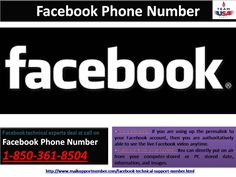 Is Facebook Phone Number 1-850-361-8504 a decent way to fix troubles?Have you lapsed your Facebook story ticket? Don't you know the way to pick up it? If yes, then call up on ourFacebook Phone Number1-850-361-8504 and get unified with us. Here, our scholar will antecedent try to realize the root lead to of your complication later that they will submit you the results of these issues.http://www.mailsupportnumber.com/facebook-technical-support-number.html