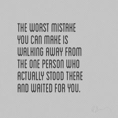 #quote The worst mistake you can make is walking away from the one person who actually stood there and waited for you. (Taken with Instagram)