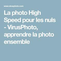 La photo High Speed pour les nuls - VirusPhoto, apprendre la photo ensemble