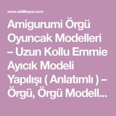 Amigurumi Örgü Oyuncak Modelleri – Uzun Kollu Emmie Ayıcık Modeli Yapılışı ( Anlatımlı ) – Örgü, Örgü Modelleri, Örgü Örnekleri, Derya Baykal Örgüleri