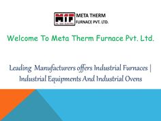Oven Oven is an electrical device which is used in various industrial and residential applications as per the requirement of the field. Meta Therm Furnace Pvt. Ltd has a huge range of industrial ovens and is renowned as the most prominent Oven Manufacturers In Mumbai. We deliver quality products made with great engineering and high grade raw material. We believe that the great quality products are the perfect blend of high class engineering and much-greater customer service.