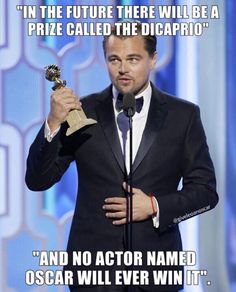 """In the future there will be a prize called the DiCaprio, and no one named Oscar will win it."""