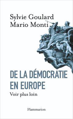 De la démocratie en Europe : voir plus loin / Sylvie Goulard, Mario Monti.  Paris : Flammarion, 2012. http://cataleg.ub.edu/record=b2219710~S1*cat   #bibeco