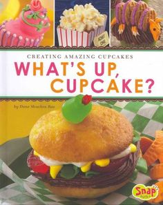 What's Up, Cupcake?: Creating Amazing Cupcakes