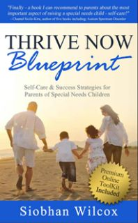 Review of Thrive Now Blueprint: Self-Care and Success Strategies for Parents of #SpecialNeeds Children by Siobhan Wilcox