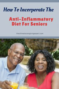 How To Incorporate The Anti-Inflammatory Diet For Seniors - Answers to Your Caregiving Questions