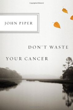 Don't Waste Your Cancer by John Piper http://www.amazon.com/dp/1433523221/ref=cm_sw_r_pi_dp_GHRhvb008RP98