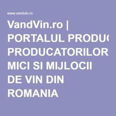 VandVin.ro   PORTALUL PRODUCATORILOR MICI SI MIJLOCII DE VIN DIN ROMANIA