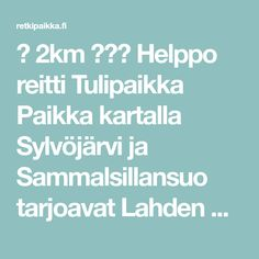➡2km ⚫⚪⚪Helppo reitti Tulipaikka Paikka kartalla Sylvöjärvi ja Sammalsillansuo tarjoavat Lahden Nastolassa monipuolisen ja monin paikoin esteettömän luontoelämyksen, jossa perinteiset peltomaisem…