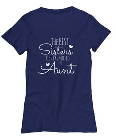Only the Best Sisters Get Promoted to Aunt Shirt. Order today for a special Aunt. Makes the perfect gift for a new Aunt from a child!